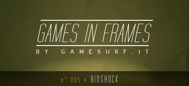 GAMES IN FRAMES n°005 - Bioshock - Immagine 1