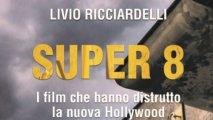 Super 8 - I film che hanno distrutto la nuova Hollywood
